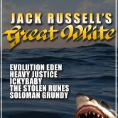 JACK RUSSELL'S GREAT WHITE, EVOLUTION EDEN, HEAVY JUSTICE, ICKYBABY, THE STOLEN RUNES, SOLOMAN GRUNDY