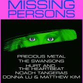 MISSING PERSONS, PRECIOUS METAL, THE SWANSONS, HURT AND THE HEARTBEAT, NOACH TANGERAS, DONNA LU & MATTHEW KIM