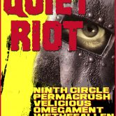 QUIET RIOT, NINTH CIRCLE, PERMACRUSH, VELICIOUS, OMEGA MENT, WETHEFALLEN, ANGELSHADE, WIRED