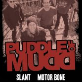PUDDLE OF MUDD, SLANT, BRITTANY'S RAGE, MOTOR BONE, RUN AND HIDE, EIGHT80