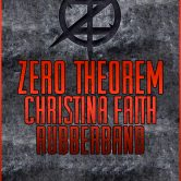 ZERO THEOREM, CHRISTINA FAITH, RUBBERBAND