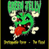 GREEN JELLY, UNSTOPPABLE FORCE, THE FLOOD