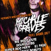 MICHALE GRAVES, SCURVY KIDS, SUPER DOG PARTY, EL PASO, YESTERDAY'S DONUTS, PEDESTRIAN STRIKE