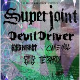 SUPERJOINT, DEVILDRIVER, KING PARROT, CANE HILL, CHILD BITE, TETRARCH