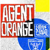 AGENT ORANGE, LOVE CANAL, SCURVY KIDS, SIX TWO SEVEN