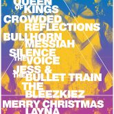 CHEAP RANSOM, QUEEN OF KINGS, CROWDED REFLECTIONS, BULLHORN MESSIAH, SILENCE THE VOICE, JESS & THE BULLET TRAIN, THE BLEEZKIEZ, MERRY CHRISTMAS LAYNA