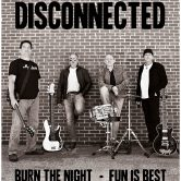 DISCONNECTED, BURN THE NIGHT, FUN IS BEST