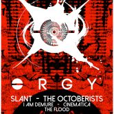 ORGY, SLANT, THE OCTOBERISTS, I AM DEMURE, CINEMATICA, THE FLOOD