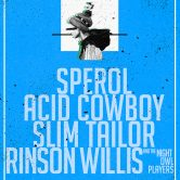 SPEROL, ACID COWBOY, SLIM TAILOR, RINSON WILLIS AND THE NIGHT OWL PLAYERS