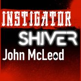 INSTIGATOR, SHIVER, JOHN McLEOD