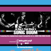 SONIC BOOM (Featuring the original lead singer/songwriter of L.A. GUNS Paul Mars Black and Jo Dog of DOGS D'AMOUR), MOTORCYCLE BOY, THE SOARING BLACKBIRDS