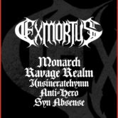 EXMORTIS, MONARCH, RAVAGE REALM, INSINERATEHYMN, ANTI-HERO, SYN ABSENCE