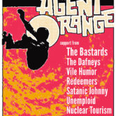 AGENT ORANGE, THE BASTARDS, THE DAFNEYS, VILE HUMOR, REDEEMERS, SATANIC JOHNNY, UNEMPLOID, NUCLEAR TOURISM