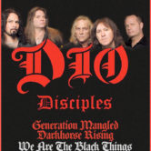 DIO DISCIPLES, GENERATION MANGLED, DARKHORSE RISING, WE ARE THE BLACK THINGS, STRAIGHT SIX, CO-O
