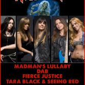 THE IRON MAIDENS, MADMAN'S LULLABY, FIERCE JUSTICE, TARA BLACK & SEEING RED