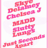 SKYE DELAMEY, CHELSEA J, MADD, SLUTTY LUNGS, JUST SECONDS APART
