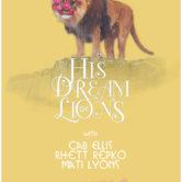 HIS DREAM OF LIONS, CAB ELLIS, RHETT REPKO, MATI LYONS