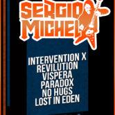 SERGIO MICHEL, INTERVENTION X, REVILUTION, VISPERA, PARADOX, NO HUGS, LOST IN EDEN