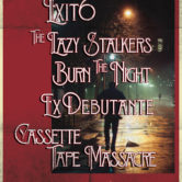 EXIT 6, THE LAZY STALKERS, BURN THE NIGHT, ExDEBUTANTE, CASSETTE TAPE MASSACRE