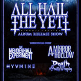 ALL HAIL THE YETI : Album Release Show + THE MENDENHALL EXPERIMENT, A MIRROR HOLLOW, HYVMINE, ARTHUR SEAY'S Death in Pretty Wrapping