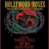 HOLLYWOOD ROSES : THE ULTIMATE GUNS N ROSES EXPERIENCE, TANTRIC CYCLE, JMY MAC, BLACK VELVET
