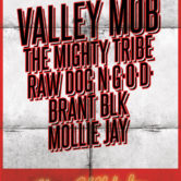 VALLEY MOB, THE MIGHTY TRIBE, RAW DOG N.G.O.D., BRANT BLK, MOLLIE JAY